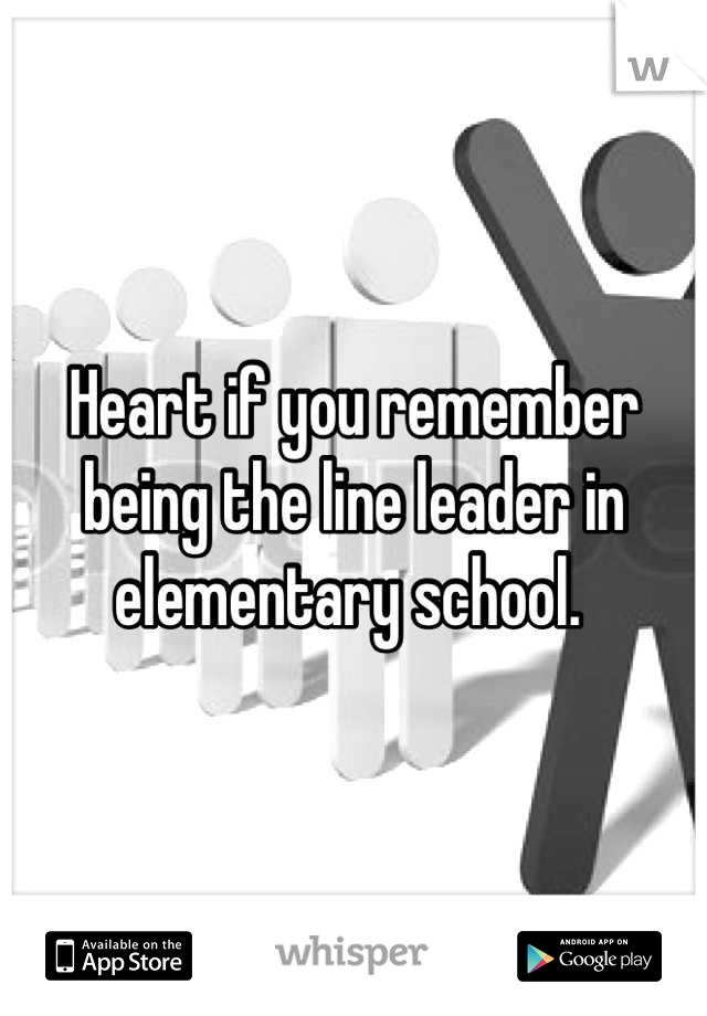 Heart if you remember being the line leader in elementary school.
