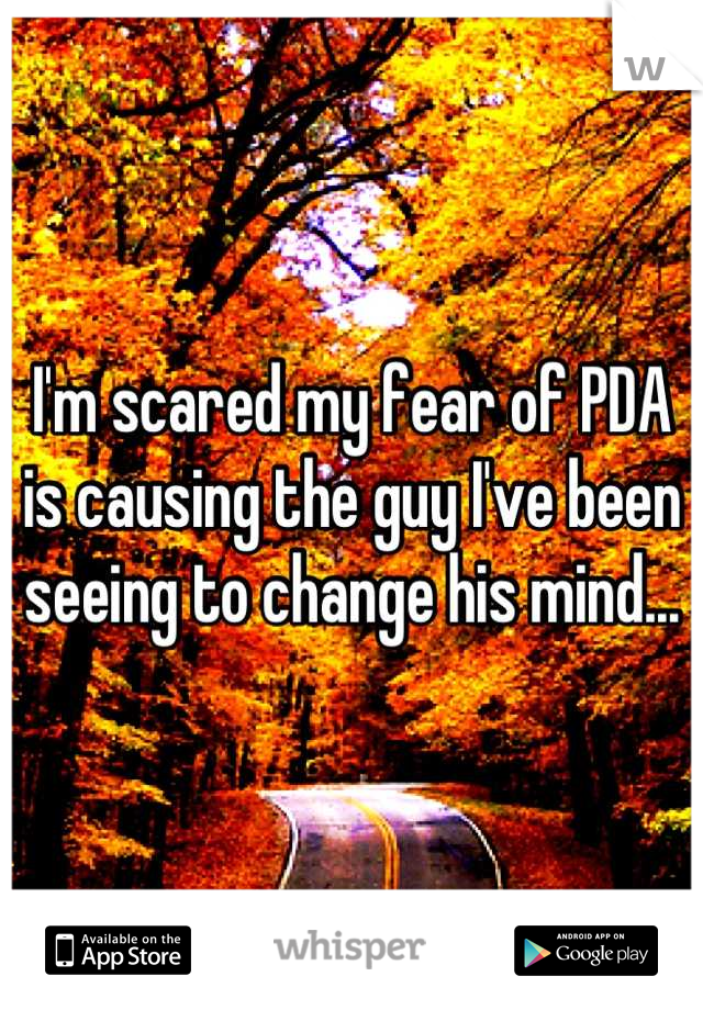 I'm scared my fear of PDA is causing the guy I've been seeing to change his mind...