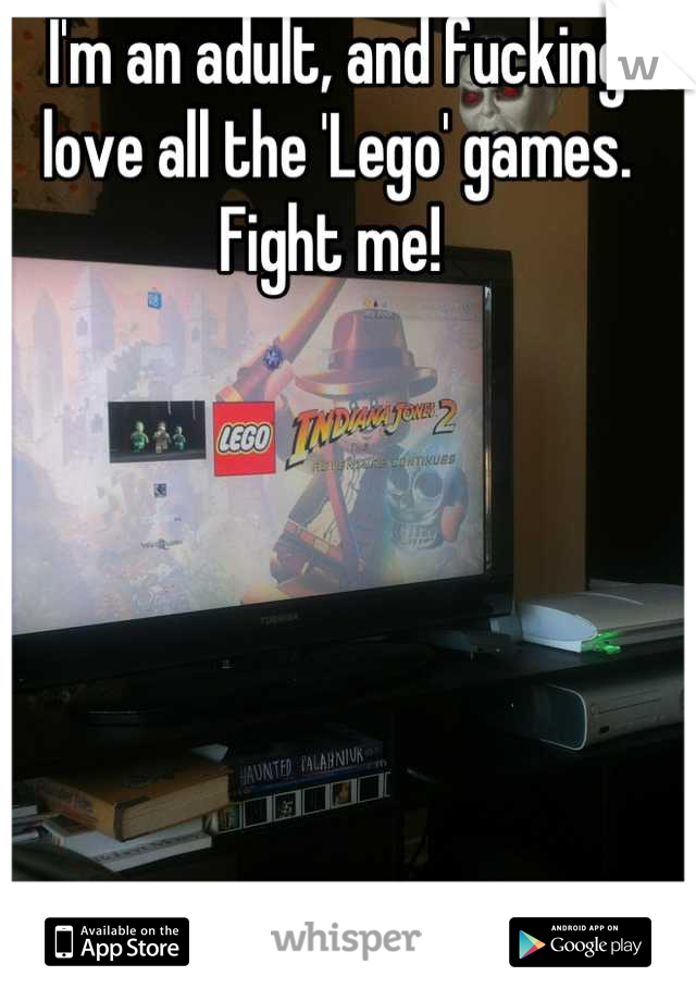 I'm an adult, and fucking love all the 'Lego' games. Fight me!