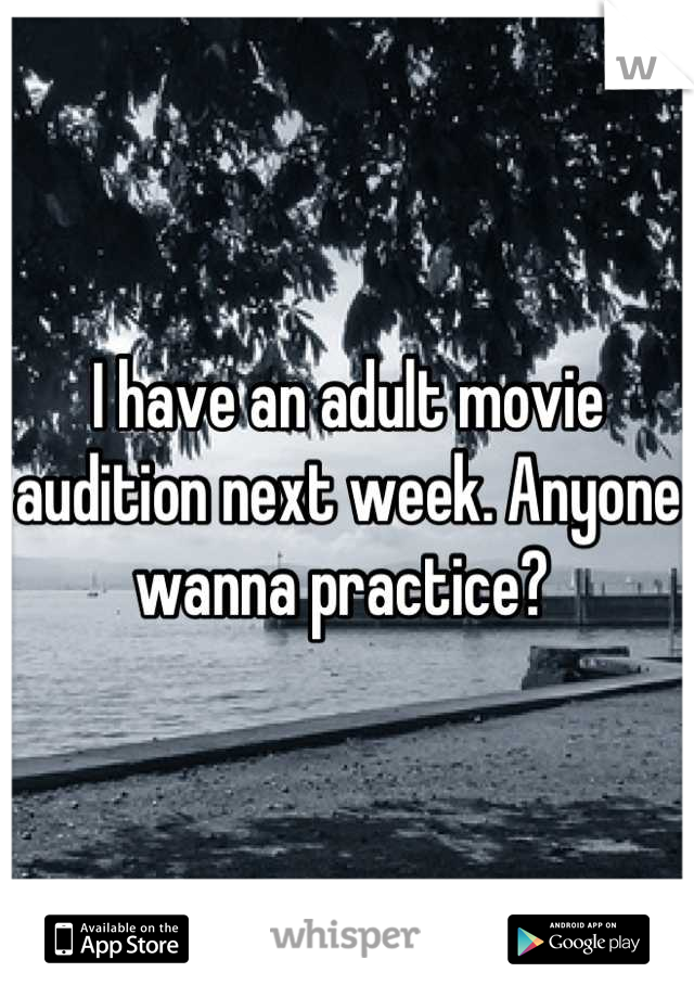 I have an adult movie audition next week. Anyone wanna practice?