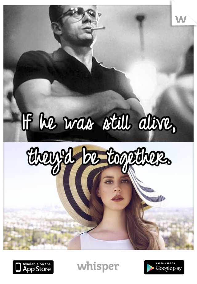 If he was still alive, they'd be together.