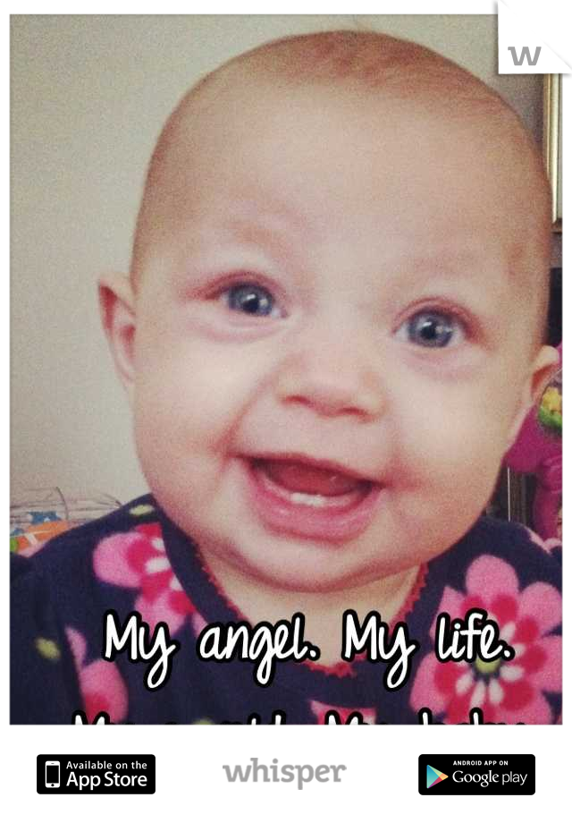 My angel. My life. My world. My baby.
