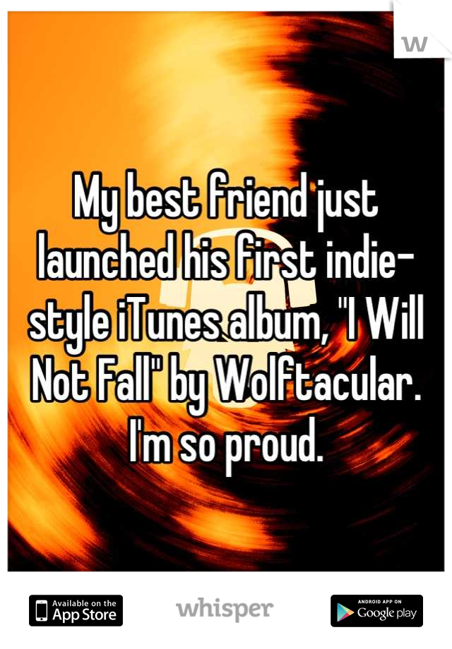 """My best friend just launched his first indie-style iTunes album, """"I Will Not Fall"""" by Wolftacular. I'm so proud."""