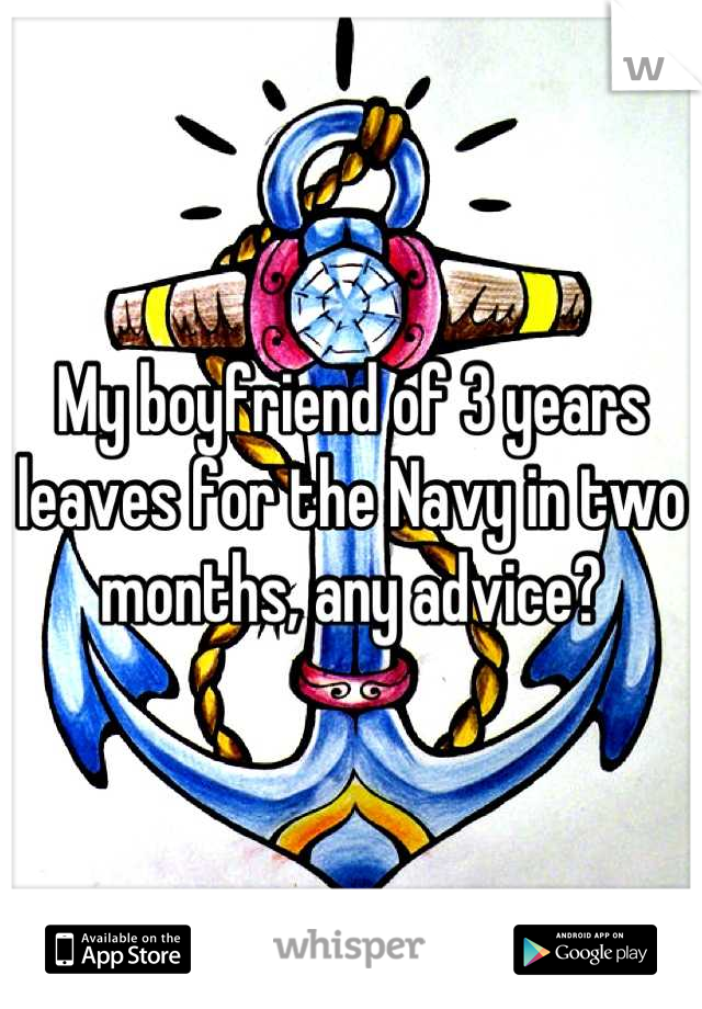 My boyfriend of 3 years leaves for the Navy in two months, any advice?