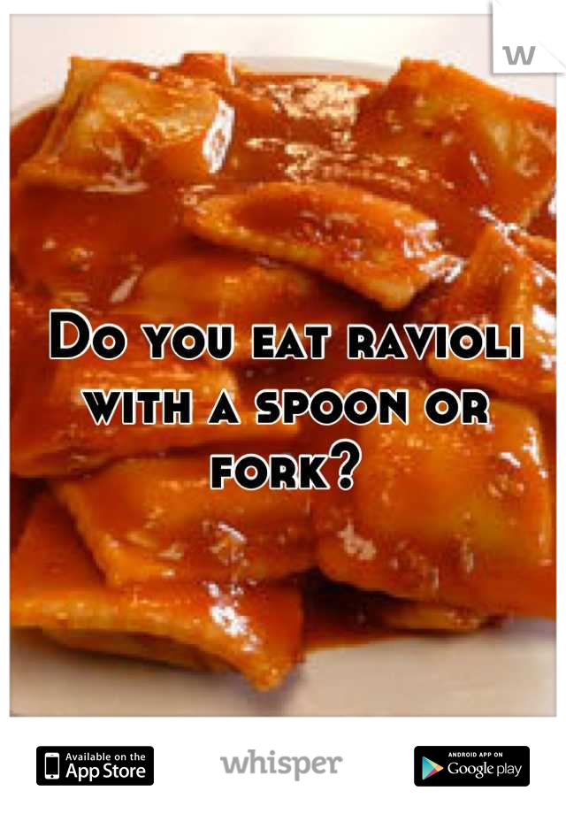 Do you eat ravioli with a spoon or fork?