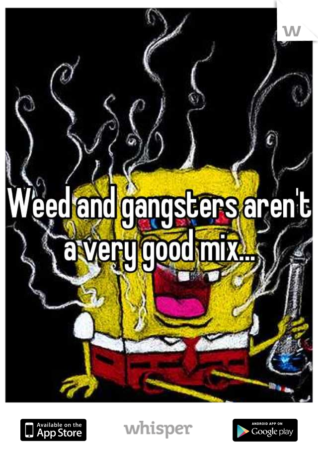 Weed and gangsters aren't a very good mix...
