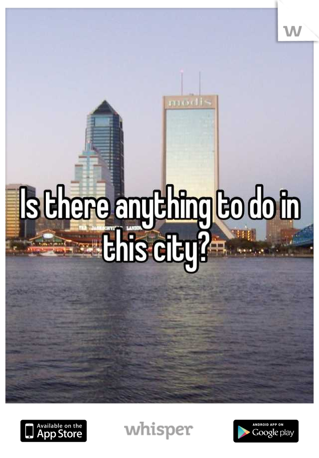 Is there anything to do in this city?
