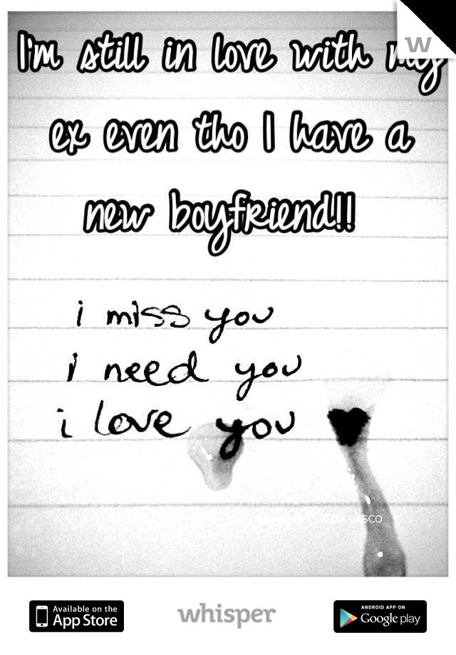 I'm still in love with my ex even tho I have a new boyfriend!!