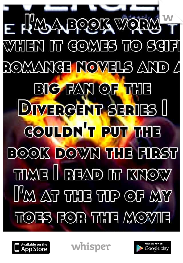 I'm a book worm when it comes to scifi romance novels and a big fan of the Divergent series I couldn't put the book down the first time I read it know I'm at the tip of my toes for the movie and book