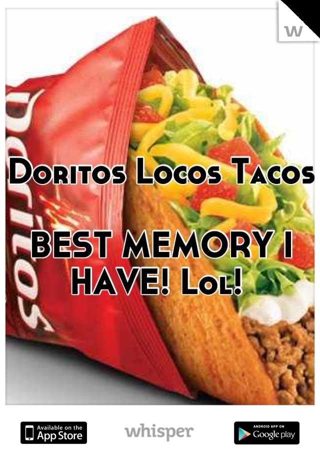 Doritos Locos Tacos   BEST MEMORY I HAVE! Lol!
