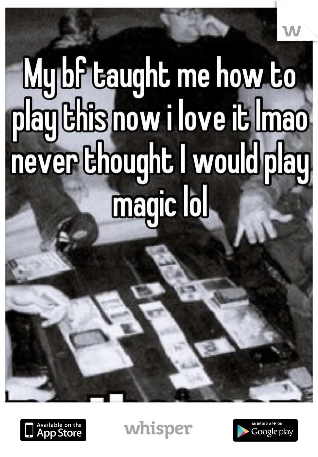 My bf taught me how to play this now i love it lmao never thought I would play magic lol