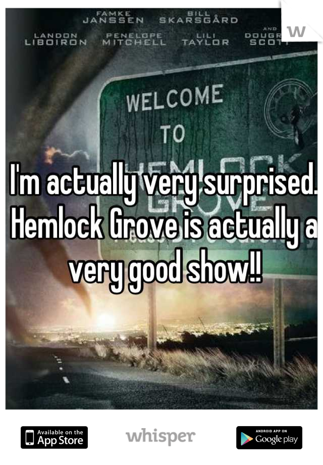 I'm actually very surprised. Hemlock Grove is actually a very good show!!