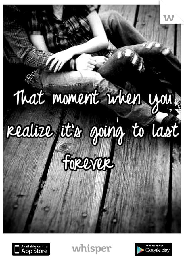 That moment when you realize it's going to last forever