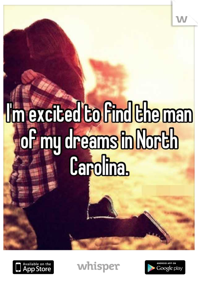 I'm excited to find the man of my dreams in North Carolina.