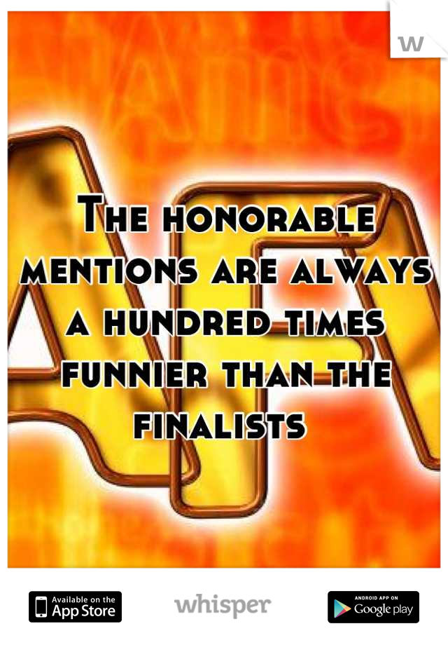 The honorable mentions are always a hundred times funnier than the finalists
