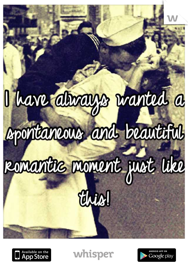 I have always wanted a spontaneous and beautiful romantic moment just like this!