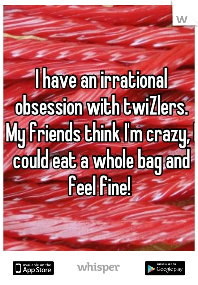 I have an irrational obsession with twiZlers. My friends think I'm crazy, I could eat a whole bag and feel fine!