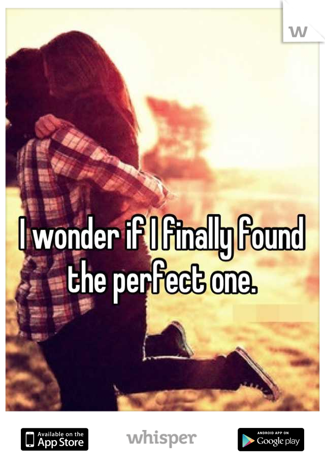 I wonder if I finally found the perfect one.