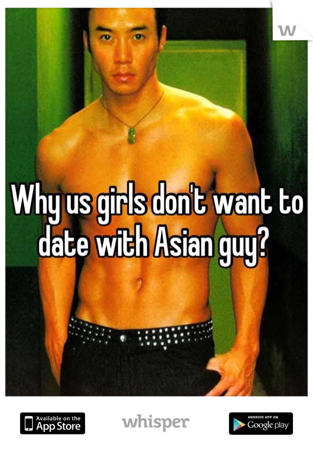 Why us girls don't want to date with Asian guy?
