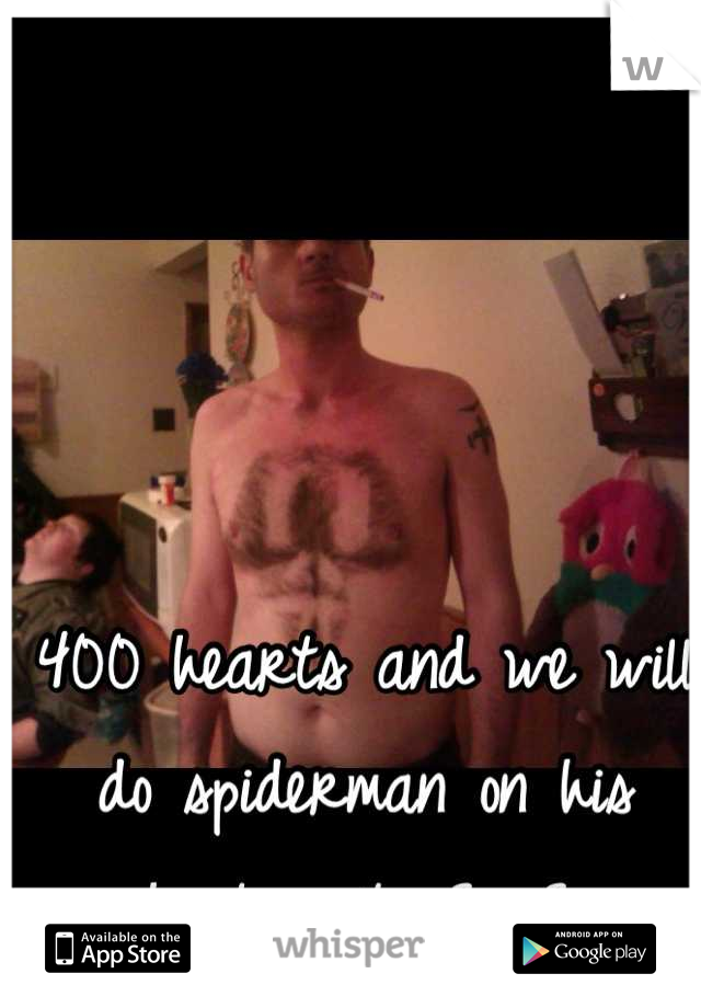 400 hearts and we will do spiderman on his chest next <3 <3