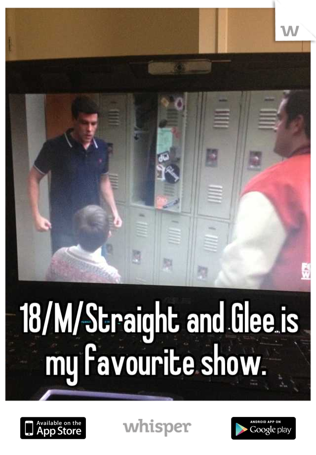 18/M/Straight and Glee is my favourite show.