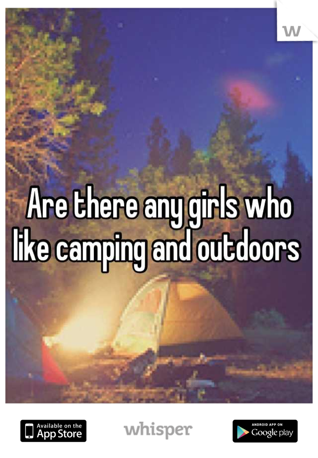 Are there any girls who like camping and outdoors