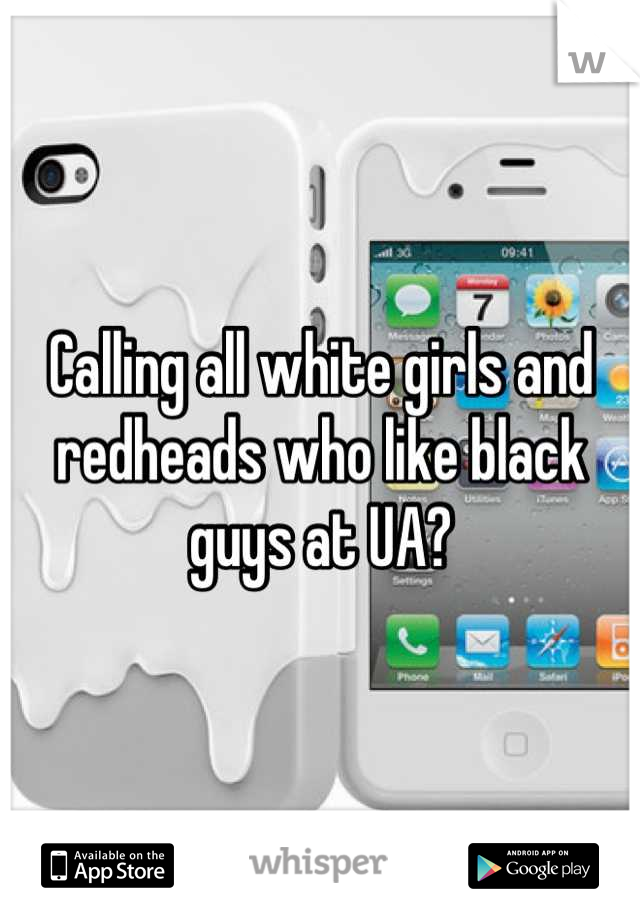 Calling all white girls and redheads who like black guys at UA?