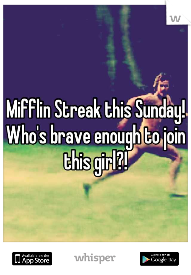 Mifflin Streak this Sunday! Who's brave enough to join this girl?!
