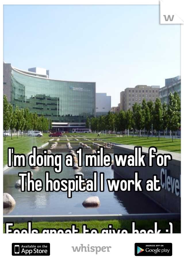 I'm doing a 1 mile walk for The hospital I work at  Feels great to give back :)