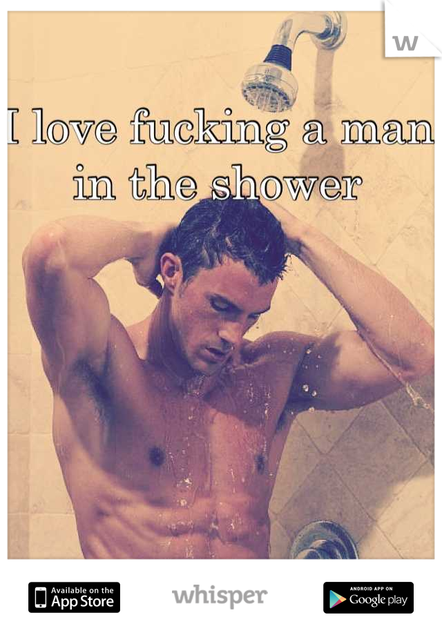 I love fucking a man in the shower