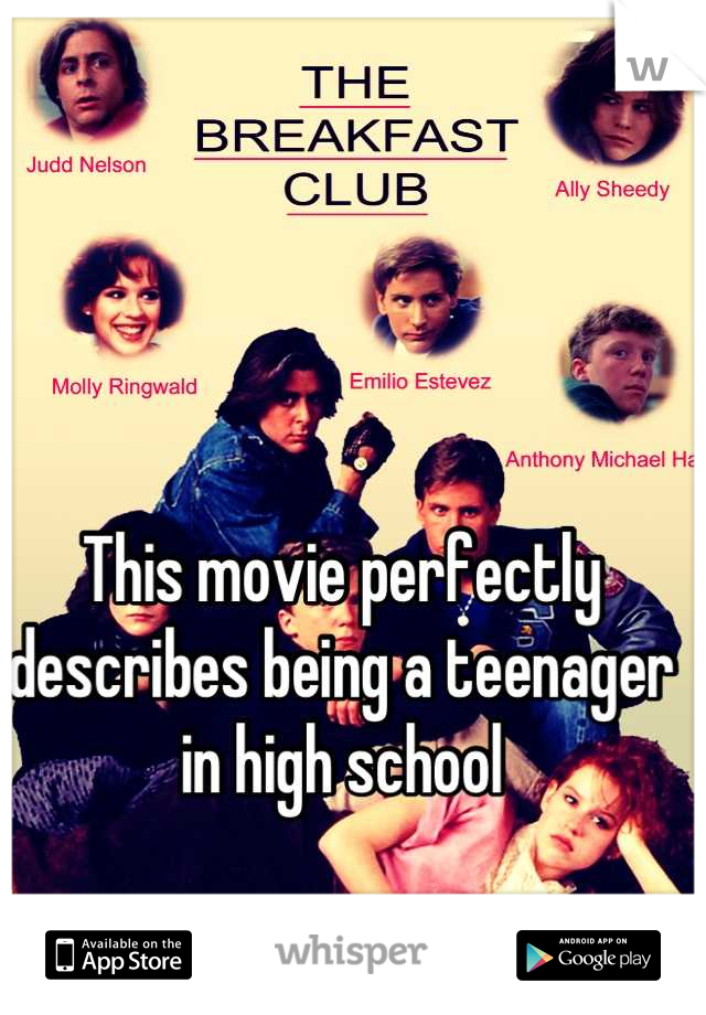 This movie perfectly describes being a teenager in high school   Fantastic