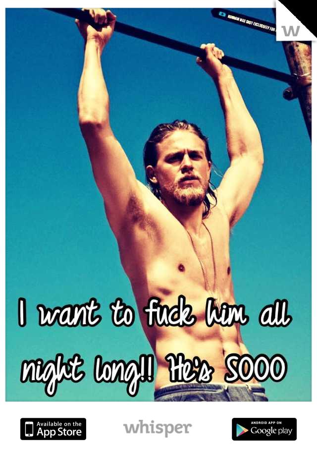 I want to fuck him all night long!! He's SOOO damn sexy! ;)