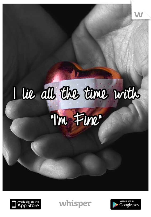 """I lie all the time with """"I'm Fine"""""""