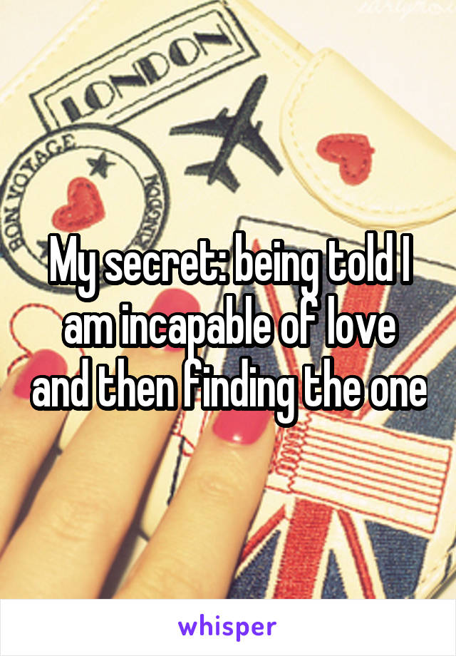 My secret: being told I am incapable of love and then finding the one
