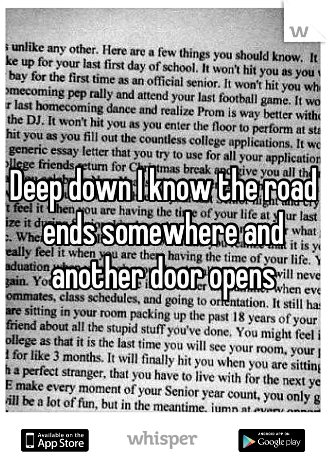 Deep down I know the road ends somewhere and another door opens