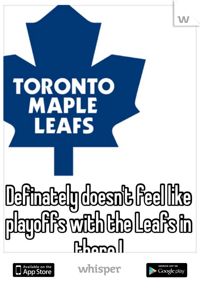 Definately doesn't feel like playoffs with the Leafs in there !