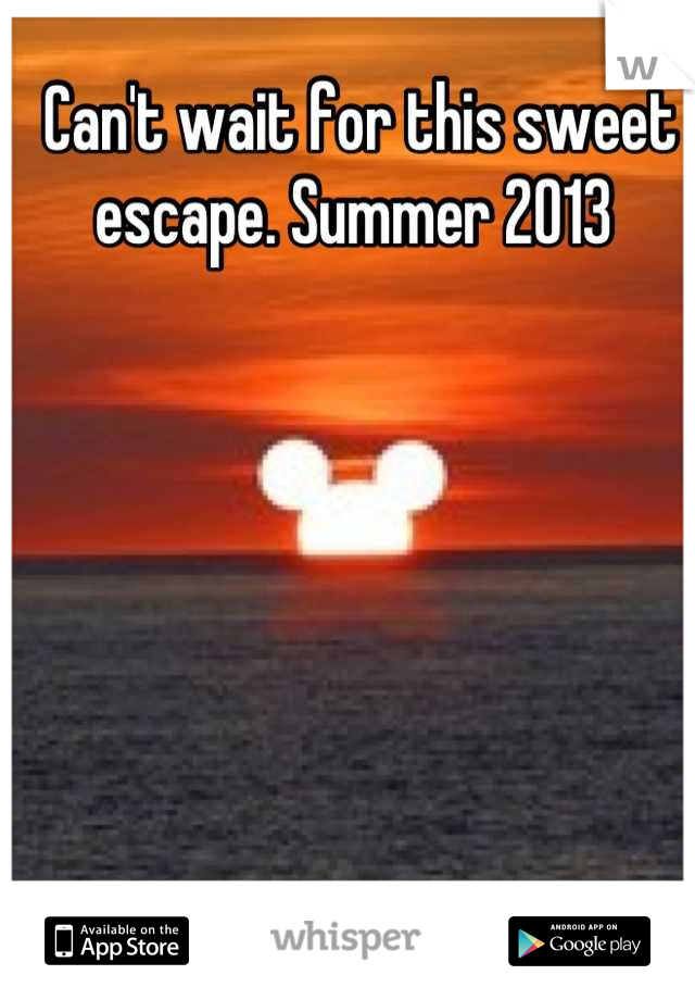 Can't wait for this sweet escape. Summer 2013