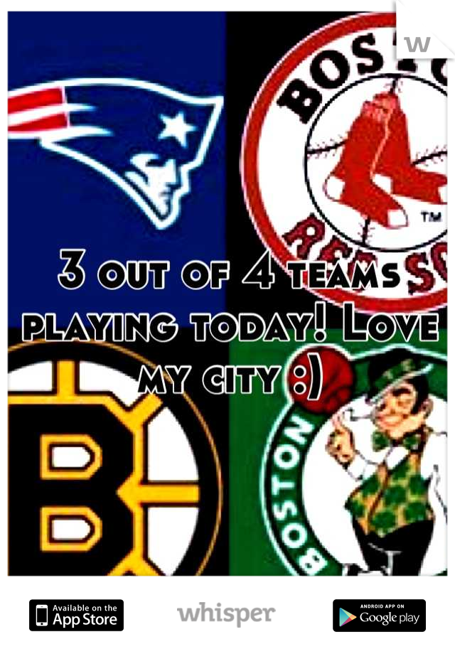 3 out of 4 teams playing today! Love my city :)