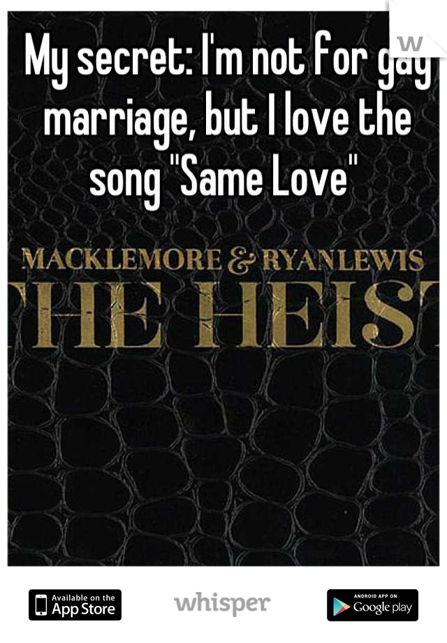 """My secret: I'm not for gay marriage, but I love the song """"Same Love"""""""