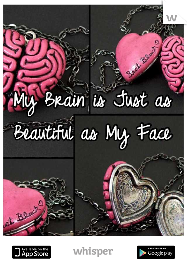 My Brain is Just as Beautiful as My Face