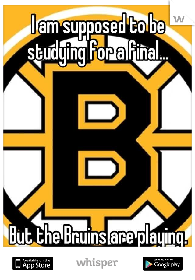 I am supposed to be studying for a final...        But the Bruins are playing.