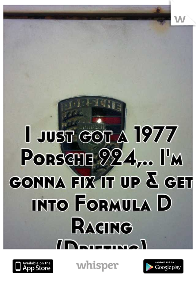 I just got a 1977 Porsche 924,.. I'm gonna fix it up & get into Formula D Racing (Drifting)