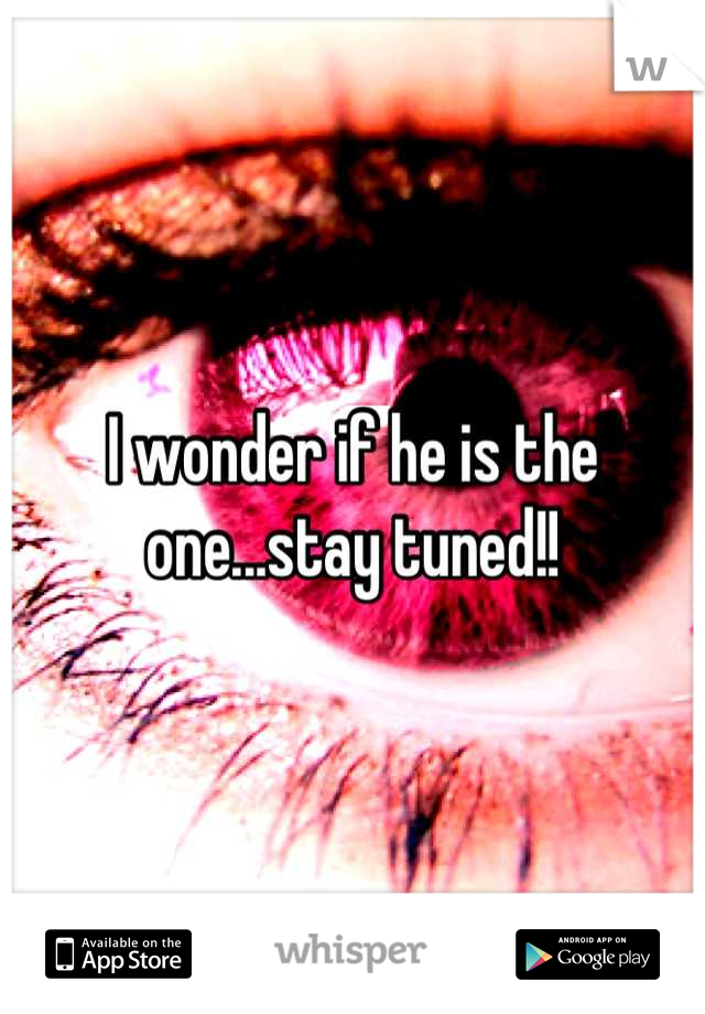 I wonder if he is the one...stay tuned!!