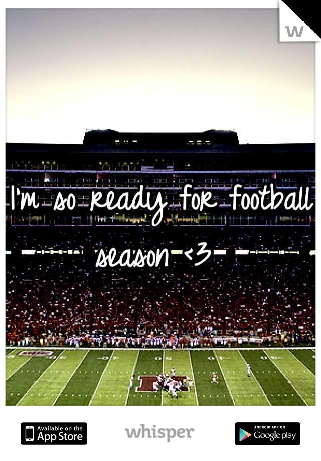 I'm so ready for football season <3