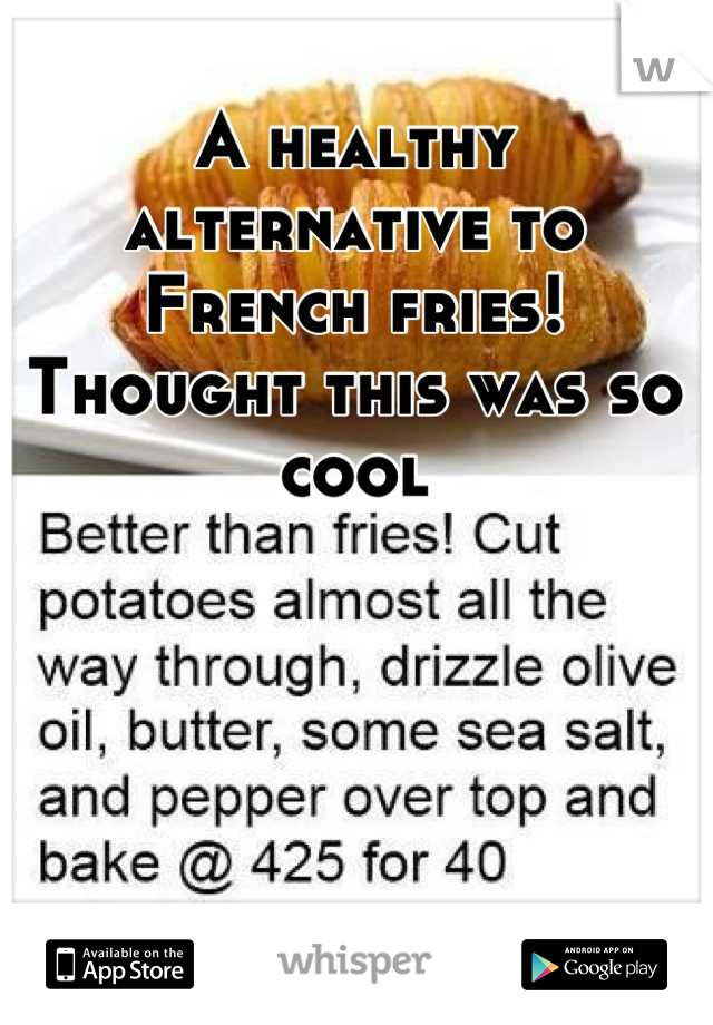 A healthy alternative to French fries! Thought this was so cool