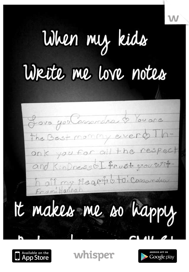 When my kids  Write me love notes    It makes me so happy And makes me SMILE!