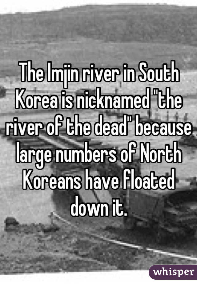 """The Imjin river in South Korea is nicknamed """"the river of the dead"""" because large numbers of North Koreans have floated down it."""