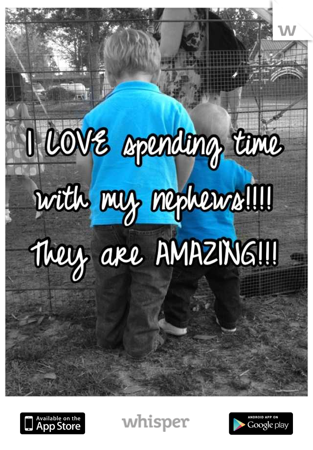 I LOVE spending time with my nephews!!!!  They are AMAZING!!!