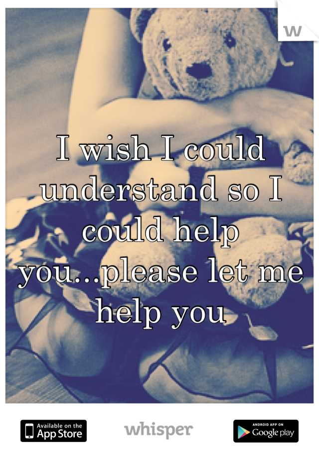 I wish I could understand so I could help you...please let me help you
