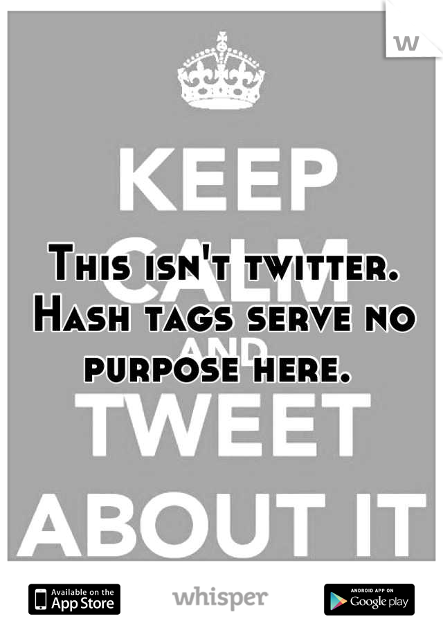 This isn't twitter. Hash tags serve no purpose here.